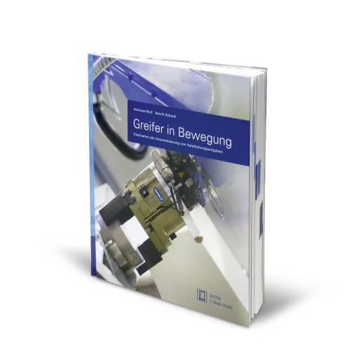 """Das Buch """"Greifer in Bewegung"""" bündelt aktuelles Fachwissen und praktische Erfahrungen rund um die Handhabungstechnik."""