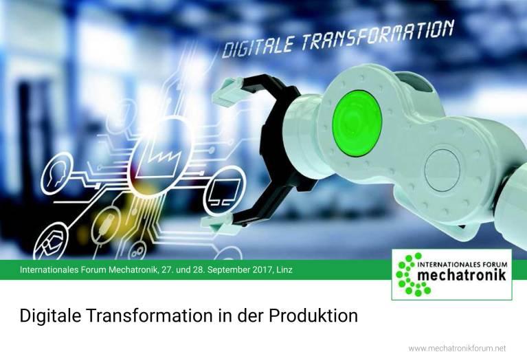 Internationales Forum Mechatronik 2017: Digitale Transformation in der Produktion.
